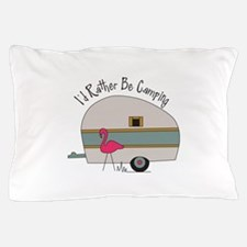 Id Rather Be Camping Pillow Case
