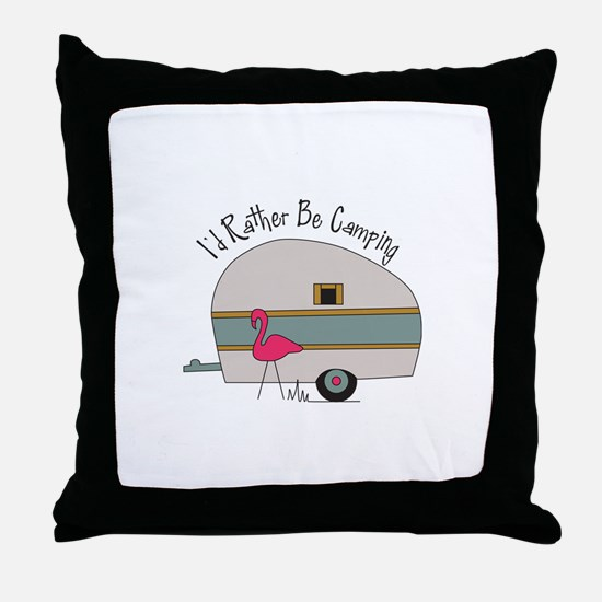 Id Rather Be Camping Throw Pillow