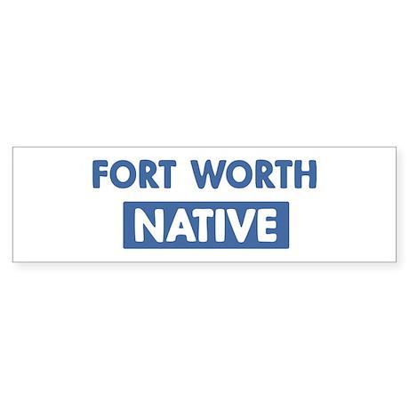 FORT WORTH native Bumper Sticker