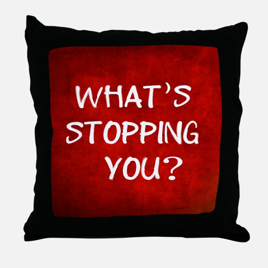 Whats Stopping You Throw Pillow