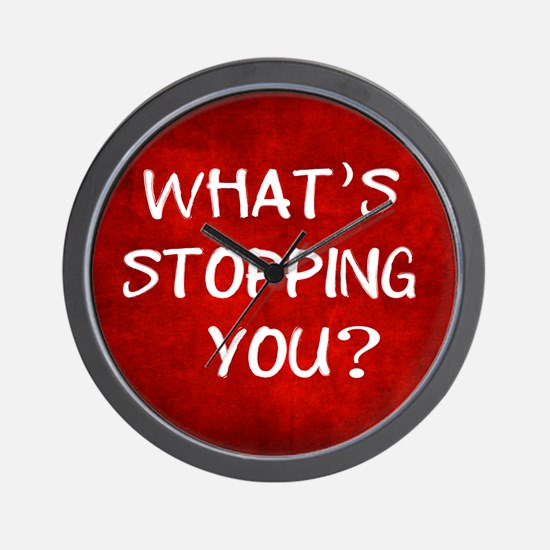 Whats Stopping You Wall Clock