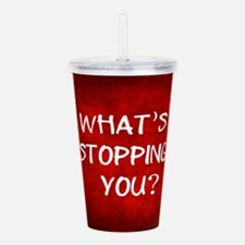 Whats Stopping You Acrylic Double-wall Tumbler