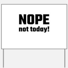 Nope Not Today! Yard Sign