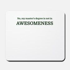 No, my master's degree is not in AWESOME Mousepad