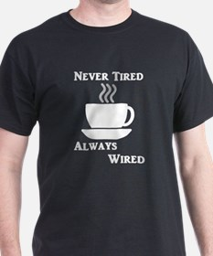 Never Tired Always Wired T-Shirt