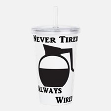 Never Tired Always Wir Acrylic Double-wall Tumbler