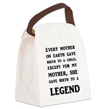 My Mother Gave Birth To A Legend Canvas Lunch Bag