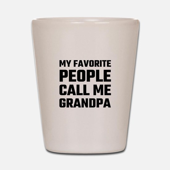 My Favorite People Call Me Grandpa Shot Glass