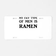 My Fav Type Of Men Is Ramen Aluminum License Plate