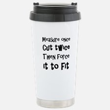 Measure Once Cut Twice Stainless Steel Travel Mug