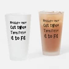 Measure Once Cut Twice Then Force I Drinking Glass