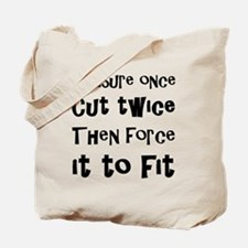 Measure Once Cut Twice Then Force It To F Tote Bag