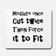 Measure Once Cut Twice Then Force It To Mousepad