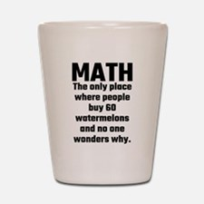 Math The Only Place Where People Buy 60 Shot Glass