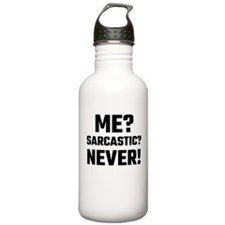 Me? Sarcastic? Never! Water Bottle