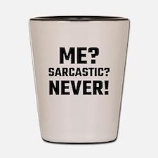Me? Sarcastic? Never! Shot Glass