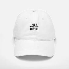 Me? Sarcastic? Never! Baseball Baseball Cap