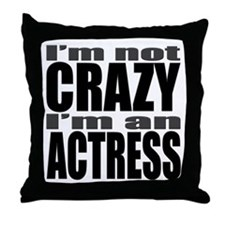 I'm not CRAZY I'm an ACTRESS Throw Pillow