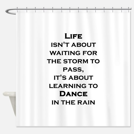 Life Isn't About Waiting For The St Shower Curtain