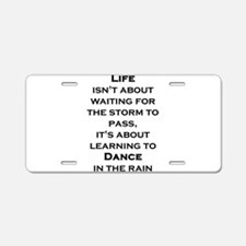 Life Isn't About Waiting Fo Aluminum License Plate
