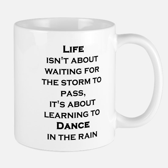 Life Isn't About Waiting For The Storm To Pas Mugs