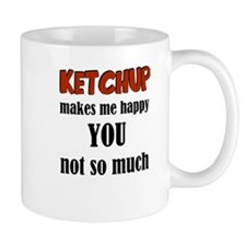 Ketchup Makes Me Happy You Not So Much Mugs