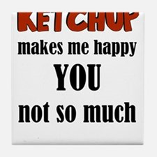 Ketchup Makes Me Happy You Not So Muc Tile Coaster