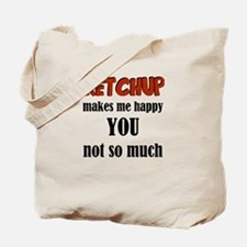 Ketchup Makes Me Happy You Not So Much Tote Bag