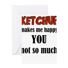 Ketchup Makes Me Happy You Not So M Greeting Cards