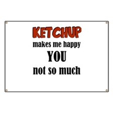 Ketchup Makes Me Happy You Not So Much Banner