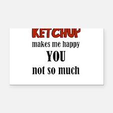 Ketchup Makes Me Happy You No Rectangle Car Magnet