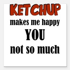 "Ketchup Makes Me Happy Y Square Car Magnet 3"" x 3"""
