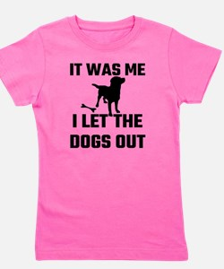 It Was Me I Let The Dogs Out Girl's Tee