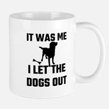 It Was Me I Let The Dogs Out Mugs