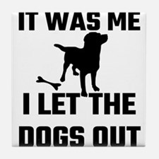 It Was Me I Let The Dogs Out Tile Coaster