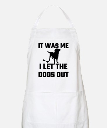 It Was Me I Let The Dogs Out Apron