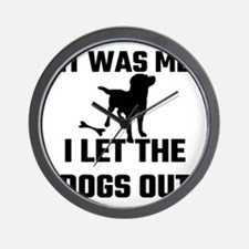 It Was Me I Let The Dogs Out Wall Clock