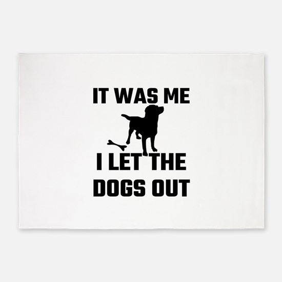It Was Me I Let The Dogs Out 5'x7'Area Rug