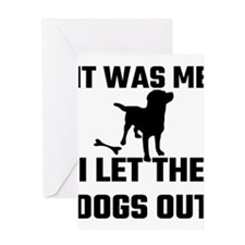 It Was Me I Let The Dogs Out Greeting Cards
