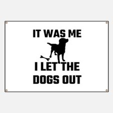 It Was Me I Let The Dogs Out Banner