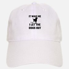It Was Me I Let The Dogs Out Baseball Baseball Cap