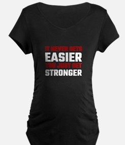 It Never Gets Easier You Just Ge Maternity T-Shirt
