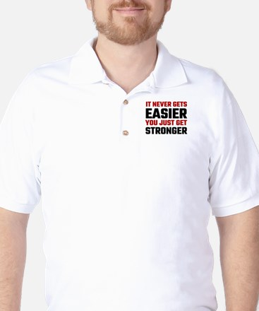 It Never Gets Easier You Just Get Stron Golf Shirt