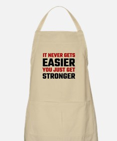 It Never Gets Easier You Just Get Stronger Apron