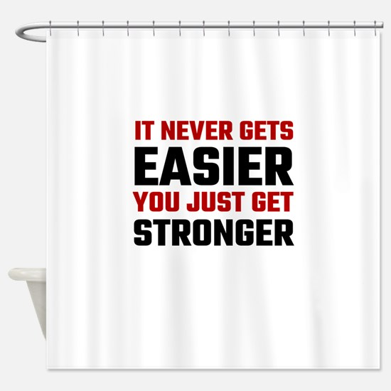 It Never Gets Easier You Just Get S Shower Curtain