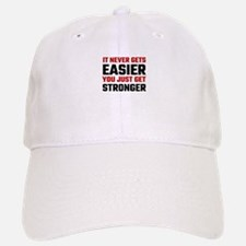 It Never Gets Easier You Just Get Stronger Baseball Baseball Cap