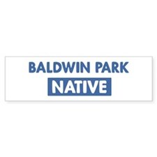 BALDWIN PARK native Bumper Bumper Sticker