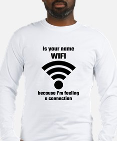 Is Your Name WIFI Because I'm Long Sleeve T-Shirt