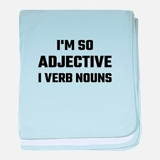 I'm So Adjective I Verb Nouns baby blanket