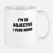 I'm So Adjective I Verb Nouns Mugs
